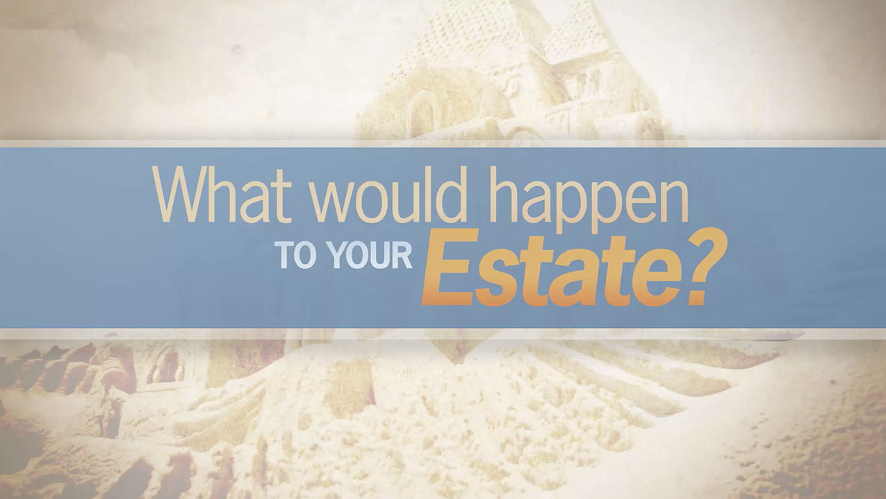 What Would Happen to Your Estate?